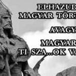 ELHAZUDOTT MAGYAR TÖRTÉNELEM!-AVAGY MAGYAROK, TI SZA..OK VAGYTOK!