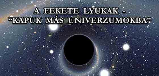 """A FEKETE LYUKAK """"KAPUK MÁS UNIVERZUMOKBA""""?"""