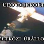 UFO DOKKOLT A NEMZETKÖZI ŰRÁLLOMÁSON.
