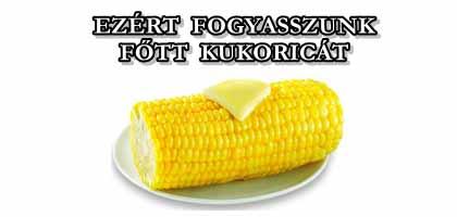EZÉRT FOGYASSZUNK FŐTT KUKORICÁT..
