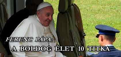 FERENC PÁPA: A BOLDOG ÉLET 10 TITKA.