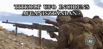 TITKOLT UFO INCIDENS AFGANISZTÁNBAN?