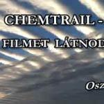 CHEMTRAIL – EZT A FILMET LÁTNOD KELL! (SZKEPTIKUSOKNAK KÜLÖN AJÁNLOTT) OSZD MEG!