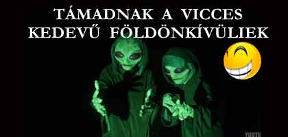 TÁMADNAK A VICCES KEDEVŰ FÖLDÖNKÍVÜLIEK