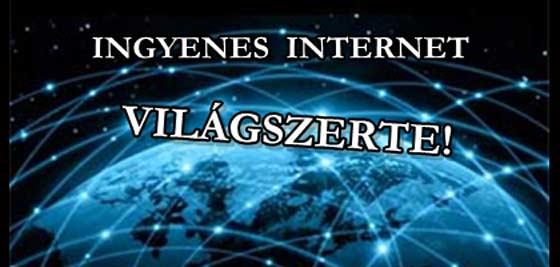INGYENES INTERNET VILÁGSZERTE! VERSENY IS INDULHAT A KIVITELEZÉSÉRT.