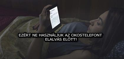 EZÉRT NE HASZNÁLJUK AZ OKOSTELEFONT ELALVÁS ELŐTT!