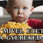 TE MIVEL ETETED A GYEREKED?