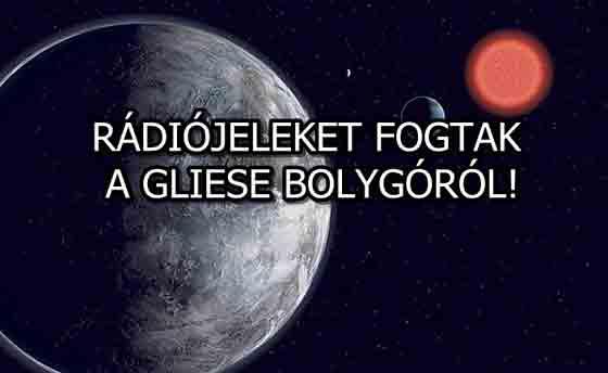 RÁDIÓJELEKET FOGTAK A GLIESE BOLYGÓRÓL!