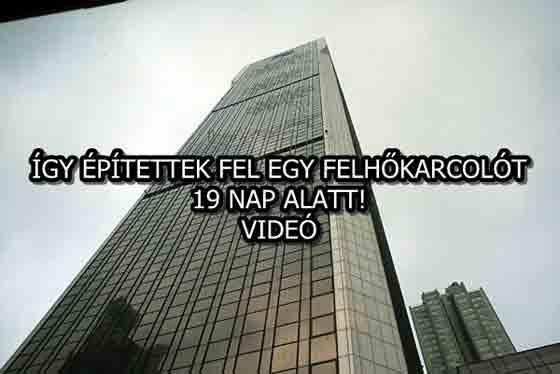 ÍGY ÉPÍTETTEK FEL EGY FELHŐKARCOLÓT 19 NAP ALATT