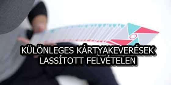 KÜLÖNLEGES KÁRTYAKEVERÉSEK, LASSÍTOTT FELVÉTELEN