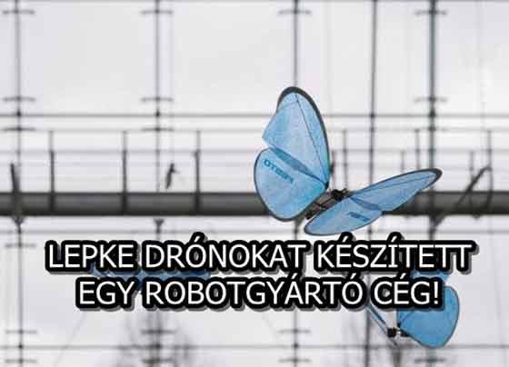 LEPKE DRÓNOKAT KÉSZÍTETT EGY ROBOTGYÁRTÓ CÉG!