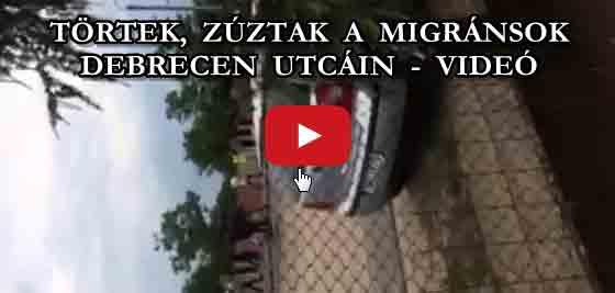 TÖRTEK, ZÚZTAK A MIGRÁNSOK DEBRECEN UTCÁIN - VIDEÓ.