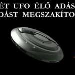 ISMÉT UFO ÉLŐ ADÁSBAN - AZ ADÁST MEGSZAKÍTOTTÁK.
