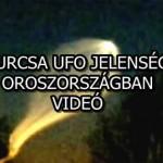 FURCSA UFO JELENSÉG OROSZORSZÁGBAN! – VIDEÓ