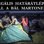 ILLEGÁLIS HATÁRÁTLÉPŐK – ÁLL A BÁL MARTONFÁN.