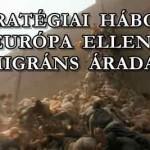 STRATÉGIAI HÁBORÚ EURÓPA ELLEN – MIGRÁNS ÁRADAT.