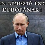 PUTYIN RÉMISZTŐ ÜZENETE EURÓPÁNAK