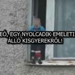 IJESZTŐ VIDEÓ, EGY NYOLCADIK EMELETI ABLAKBAN ÁLLÓ KISGYEREKRŐL!