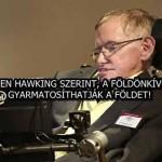 STEPHEN HAWKING SZERINT, A FÖLDÖNKÍVÜLIEK GYARMATOSÍTHATJÁK A FÖLDET!