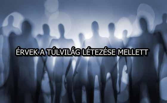ÉRVEK A TÚLVILÁG LÉTEZÉSE MELLETT