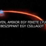 ILYEN, AMIKOR EGY FEKETE LYUK BESZIPPANT EGY CSILLAGOT