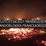 RÁGYÚJTOTTAK EGY MENEKÜLTTÁBORT A BEVÁNDORLÓKRA FRANCIAORSZÁGBAN!