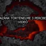 HAZÁNK TÖRTÉNELME 3 PERCBEN – VIDEÓ