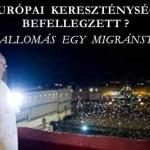 AZ EURÓPAI KERESZTÉNYSÉGNEK BEFELLEGZETT?  – ŐSZINTE VALLOMÁS EGY MIGRÁNSTÓL