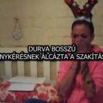 DURVA BOSSZÚ: LÁNYKÉRÉSNEK ÁLCÁZTA A SZAKÍTÁST!