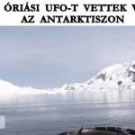 FRISS! ÓRIÁSI UFO-T VETTEK VIDEÓRA AZ ANTARKTISZON.