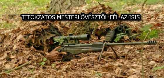 TITOKZATOS MESTERLÖVÉSZTŐL FÉL AZ ISIS