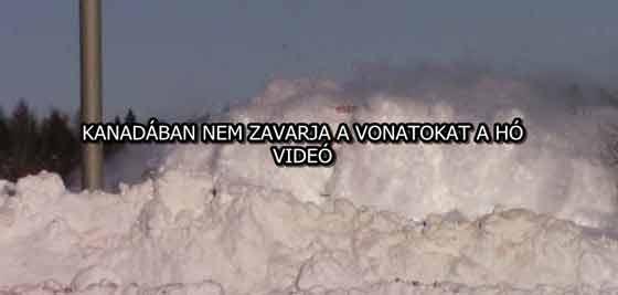 KANADÁBAN NEM ZAVARJA A VONATOKAT A HÓ - VIDEÓ