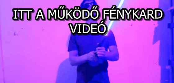 ITT A MŰKÖDŐ FÉNYKARD - VIDEÓ
