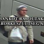 BANKOT RABOLTAK A TERRORKÉSZÜLTSÉG ALATT