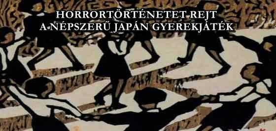 HORRORTÖRTÉNETET REJT A NÉPSZERŰ JAPÁN GYEREKJÁTÉK