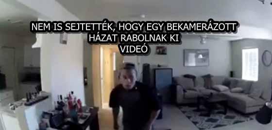 NEM IS SEJTETTÉK, HOGY EGY BEKAMERÁZOTT HÁZAT RABOLNAK KI - VIDEÓ