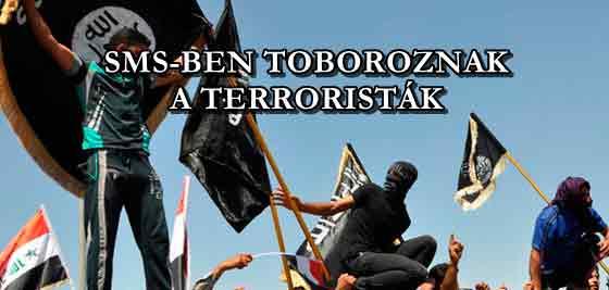 SMS-BEN TOBOROZNAK A TERRORISTÁK