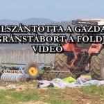 FELSZÁNTOTTA A GAZDA A MIGRÁNSTÁBORT A FÖLDJÉN – VIDEÓ