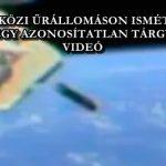 A NEMZETKÖZI ŰRÁLLOMÁSON ISMÉT FELTŰNT EGY AZONOSÍTATLAN TÁRGY – VIDEÓ