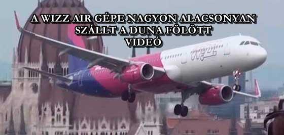 A WIZZ AIR GÉPE NAGYON ALACSONYAN SZÁLLT A DUNA FÖLÖTT - VIDEÓ