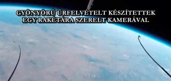 GYÖNYÖRŰ ŰRFELVÉTELT KÉSZÍTETTEK EGY RAKÉTÁRA SZERELT KAMERÁVAL