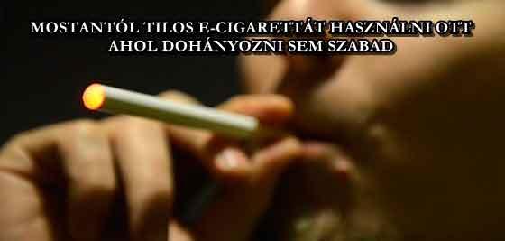 MOSTANTÓL TILOS E-CIGARETTÁT HASZNÁLNI OTT, AHOL DOHÁNYOZNI SEM SZABAD