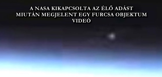 A NASA KIKAPCSOLTA AZ ÉLŐ ADÁST, MIUTÁN MEGJELENT EGY FURCSA OBJEKTUM - VIDEÓ