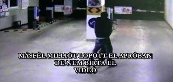 MÁSFÉL MILLIÓT LOPOTT EL APRÓBAN, DE NEM BÍRTA EL - VIDEÓ