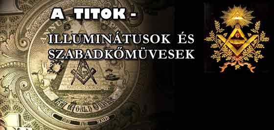 A TITOK-ILLUMINÁTUSOK ÉS SZABADKŐMÜVESEK.