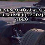 BÁRMILYEN AUTÓVÁ ÁTALAKUL A FILMIPAR ÚJ CSODÁJA - VIDEÓ