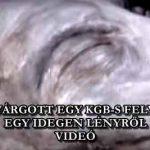 KISZIVÁRGOTT EGY KGB-S FELVÉTEL EGY IDEGEN LÉNYRŐL - VIDEÓ