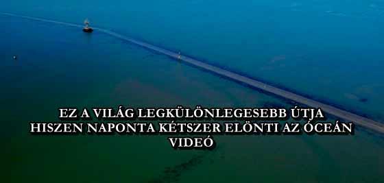 EZ A VILÁG LEGKÜLÖNLEGESEBB ÚTJA, HISZEN NAPONTA KÉTSZER ELÖNTI AZ ÓCEÁN - VIDEÓ