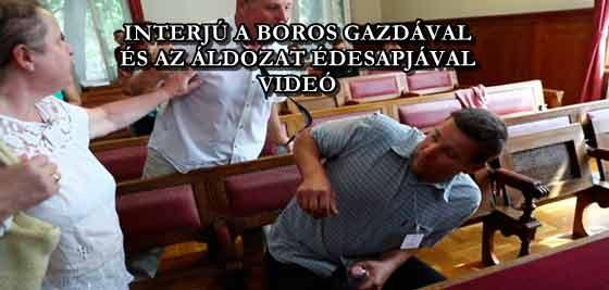 INTERJÚ A BOROS GAZDÁVAL, ÉS AZ ÁLDOZAT ÉDESAPJÁVAL - VIDEÓ