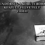 KIADTA A RENDŐRSÉG A KÖRÚTI ROBBANTÁSRÓL KÉSZÜLT FELVÉTELT – VIDEÓ
